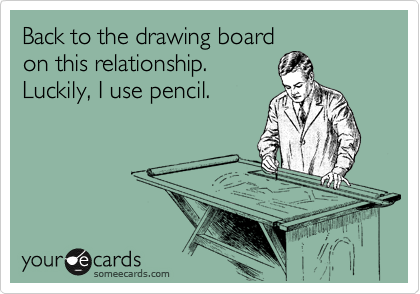 Back to the drawing board on this relationship. Luckily, I use pencil.