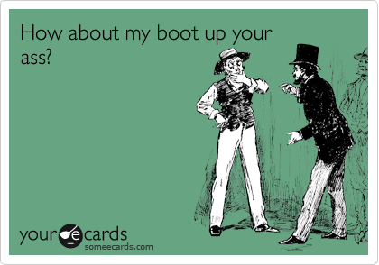 Boot in the ass