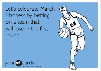 Let's celebrate March Madness by betting on a team that will lose in the first round.
