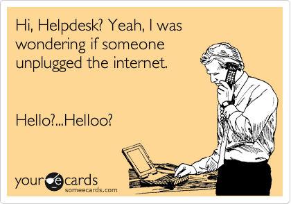 Nice Hi, Helpdesk? Yeah, I Was Wondering If Someone Unplugged The Internet. Hello Photo Gallery