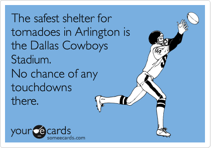 The safest shelter for  tornadoes in Arlington is the Dallas Cowboys Stadium. No chance of any  touchdowns there.
