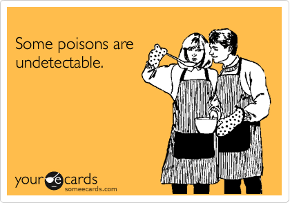 Some poisons are undetectable.
