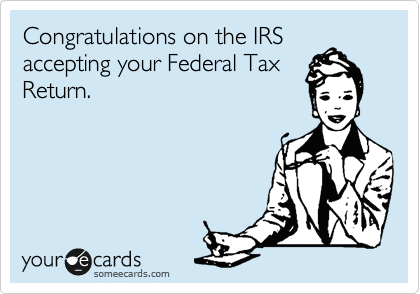 Congratulations on the IRS accepting your Federal Tax Return.
