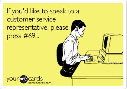 If you'd like to speak to a  customer service representative, please press %2369...