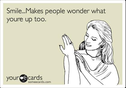 Smilemakes People Wonder What Youre Up Too Reminders Ecard