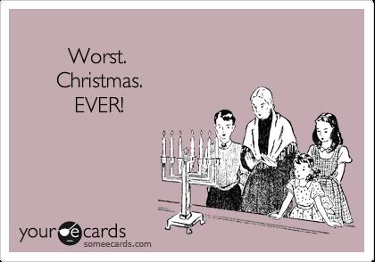 Worst.        Christmas.          EVER!