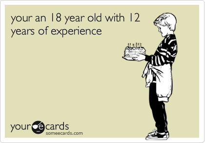 Your An 18 Year Old With 12 Years Of Experience