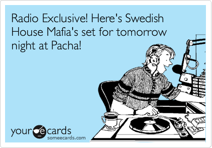 Radio Exclusive! Here's Swedish House Mafia's set for tomorrow night at Pacha!