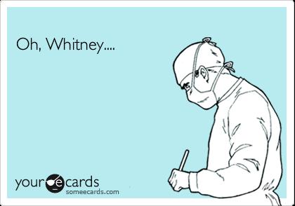 Oh, Whitney....