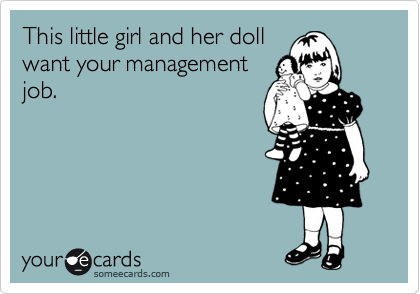 This little girl and her doll want your management job.