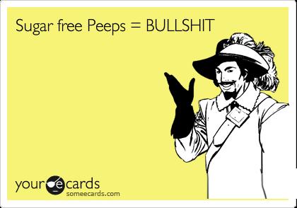 Sugar free Peeps = BULLSHIT