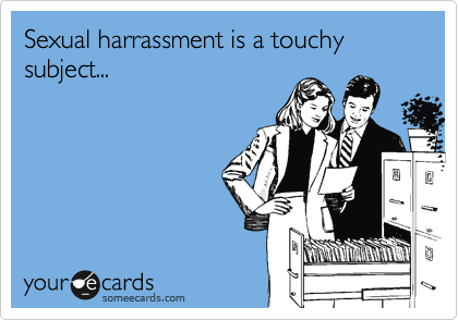 Sexual harrassment is a touchy subject...
