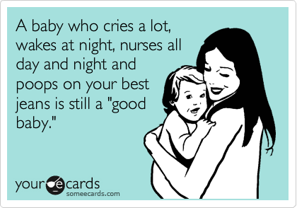 "A baby who cries a lot, wakes at night, nurses all day and night and poops on your best jeans is still a ""good baby."""