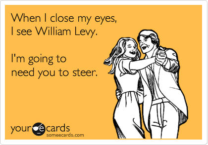 When I close my eyes,  I see William Levy.  I'm going to  need you to steer.