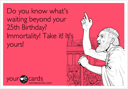 My 25th Birthday Ecards