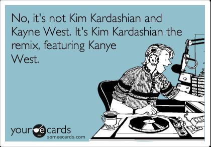 No, it's not Kim Kardashian and Kayne West. It's Kim Kardashian the remix, featuring Kanye West.