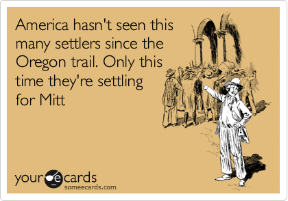 America hasn't seen this  many settlers since the Oregon trail. Only this time they're settling for Mitt