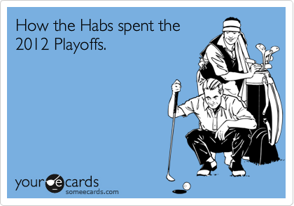 How the Habs spent the 2012 Playoffs.