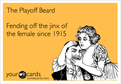 The Playoff Beard  Fending off the jinx of the female since 1915
