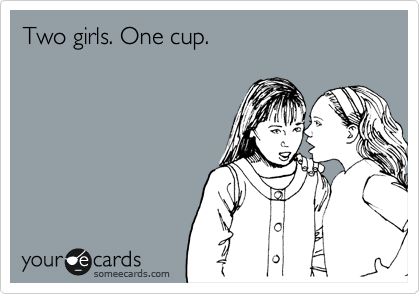Two girls. One cup.