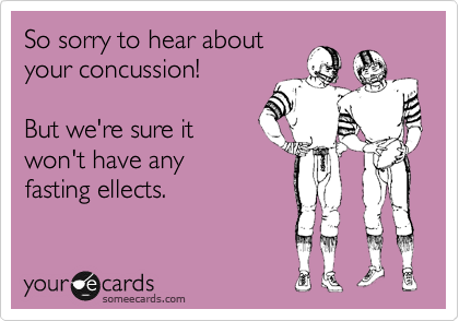 So sorry to hear about your concussion!  But we're sure it  won't have any fasting ellects.