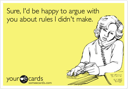 Sure, I'd be happy to argue with you about rules I didn't make.