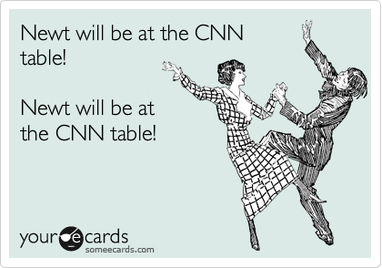 Newt will be at the CNN table!  Newt will be at the CNN table!