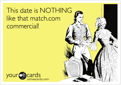 This date is NOTHING like that match.com commercial!