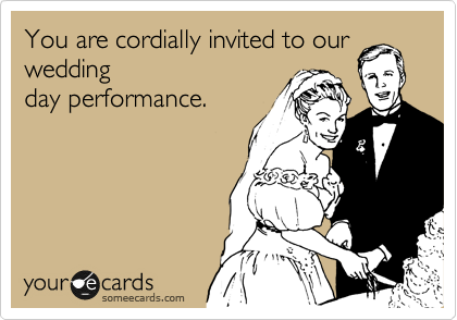 You are cordially invited to our wedding day performance.