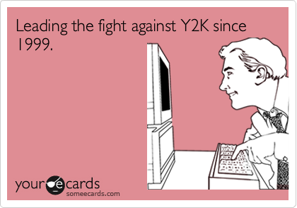 Leading the fight against Y2K since 1999.