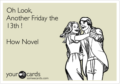 Oh Look, Another Friday the 13th !   How Novel
