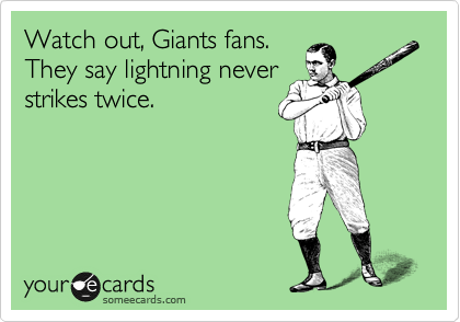 Watch out, Giants fans. They say lightning never strikes twice.