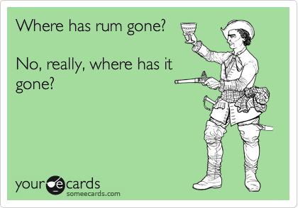 Where has rum gone?  No, really, where has it gone?