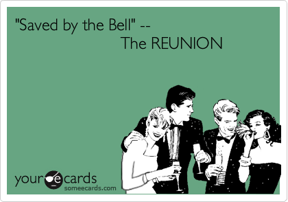 """Saved by the Bell"" --                        The REUNION"