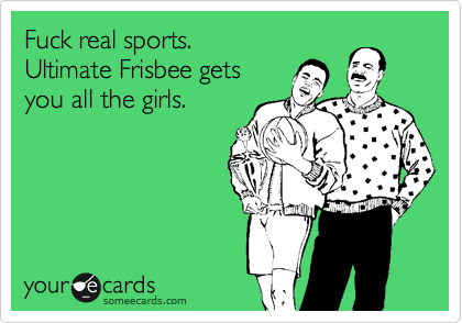 1334669120816_980387 fuck real sports ultimate frisbee gets you all the girls sports