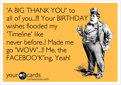 A big thank you to all of you your birthday wishes flooded my a big thank you to all of you m4hsunfo