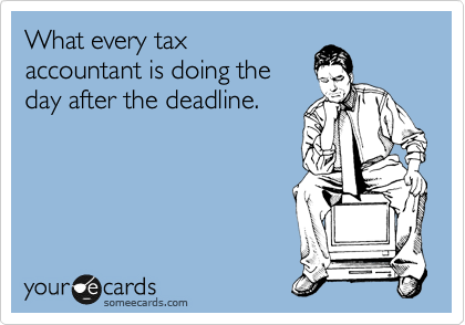 What every tax accountant is doing the day after the deadline.