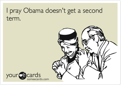 I pray Obama doesn't get a second term.