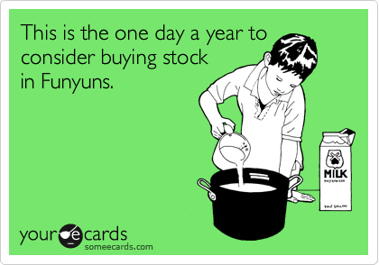 This is the one day a year to consider buying stock in Funyuns.
