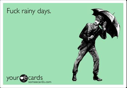 Keep Calm And Fuck The Rain
