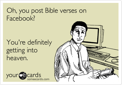 Funny Bible Quotes Oh You Post Bible Verses On Facebook You're Definitely Getting .