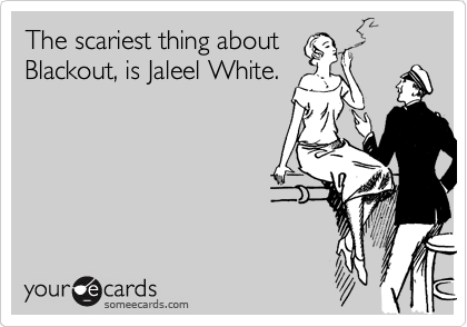 The scariest thing about Blackout, is Jaleel White.