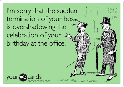 Im Sorry That The Sudden Termination Of Your Boss Is – Funny Birthday Cards for Your Boss
