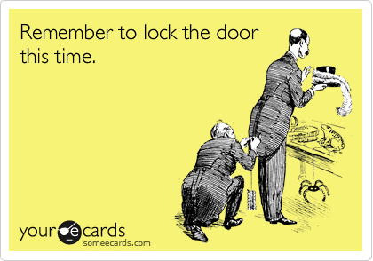 Remember to lock the door this time.