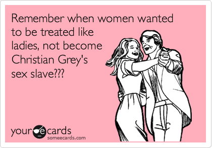 Remember when women wanted to be treated like ladies, not become Christian Grey's sex slave???