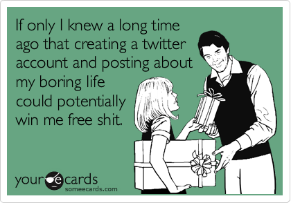 If only I knew a long time ago that creating a twitter account and posting about my boring life could potentially win me free shit.