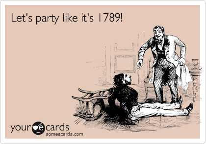 Let's party like it's 1789!