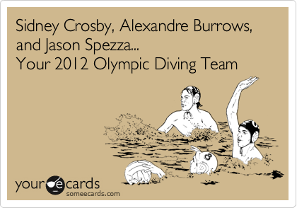 Sidney Crosby, Alexandre Burrows, and Jason Spezza... Your 2012 Olympic Diving Team