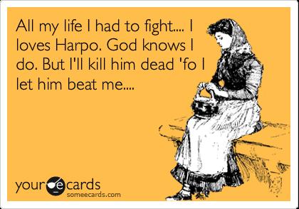 All my life I had to fight.... I loves Harpo. God knows I do. But I'll kill him dead 'fo I let him beat me....