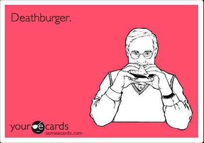 Deathburger.